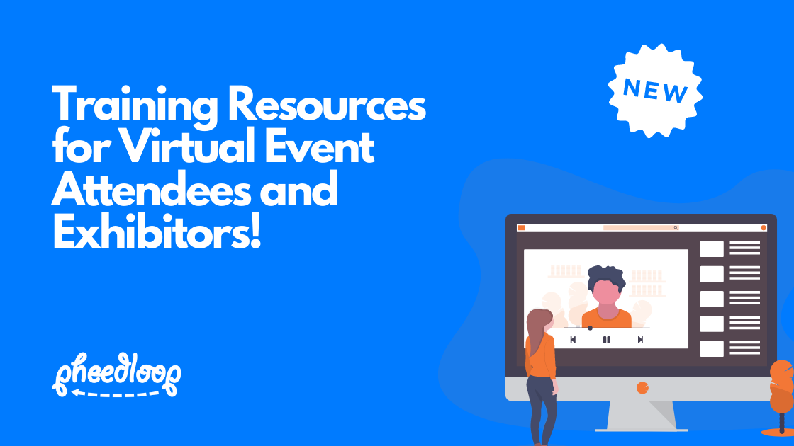 Having powered over 7,500 hours of virtual events over the last few months, we've learned a thing or two about what event planners are looking for from us. A request we've received often from event planners is access to tutorials for their exhibitors/sponsors and attendees. We're excited to have copies of both of these now publicly available, which we encourage you to share with your valued partners and customers so that they can make the best use of the PheedLoop platform for their virtual event experience!