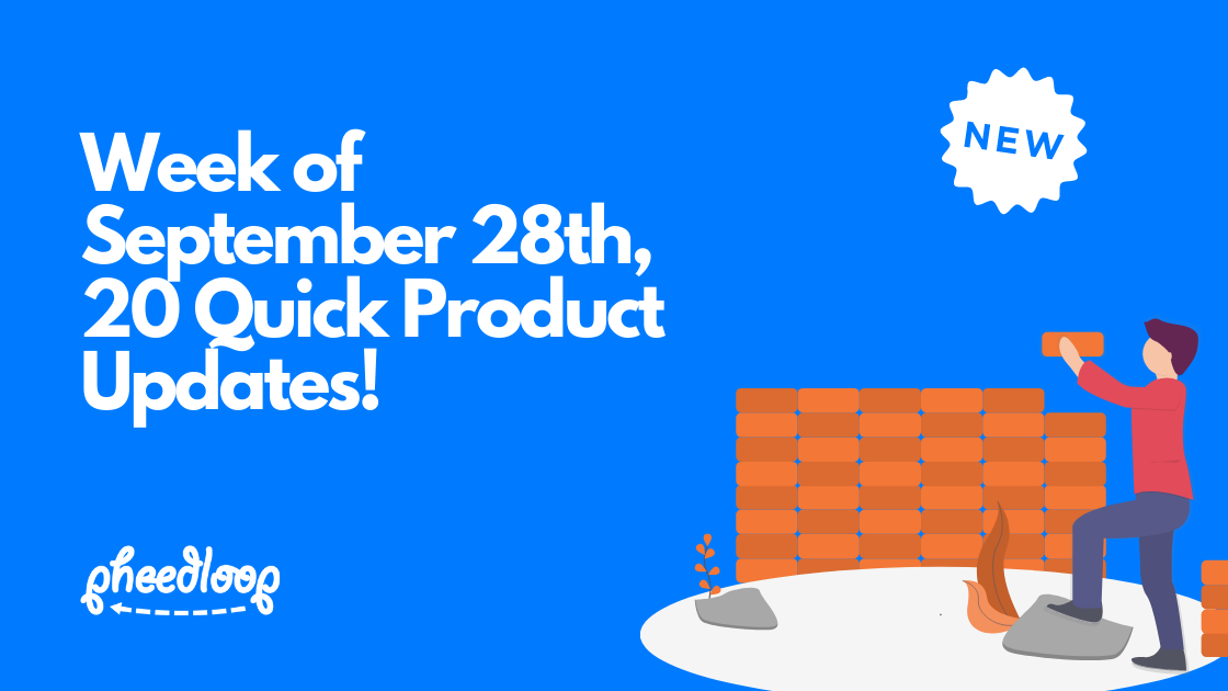 Week of September 28th, 20+ Quick Product Updates!