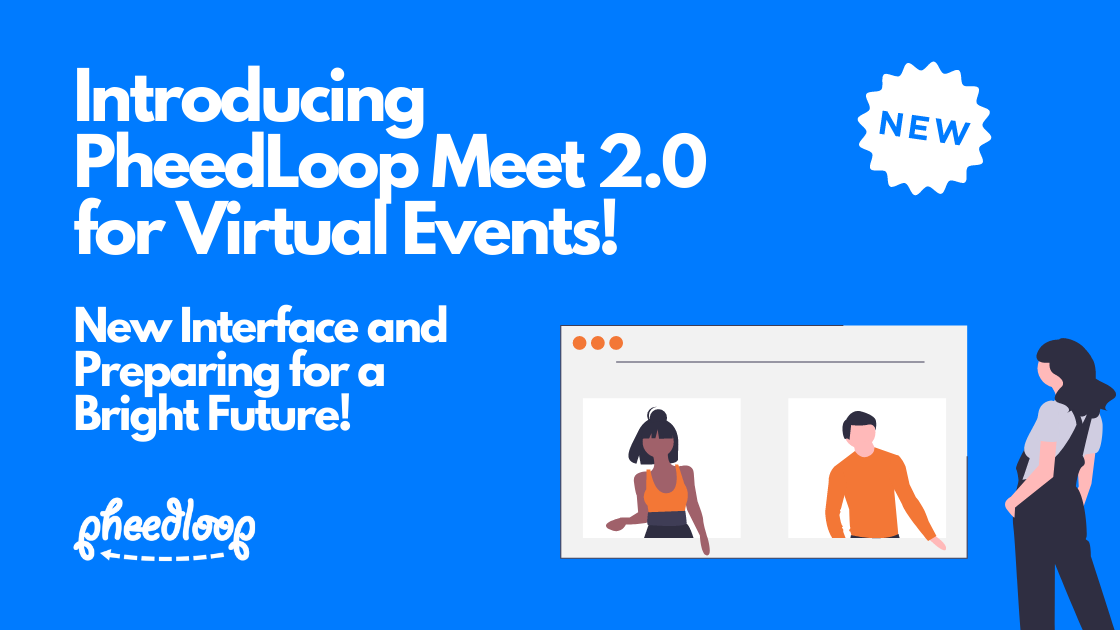 Introducing PheedLoop Meet 2.0 for Virtual Events! New Interface and Preparing for a Bright Future!