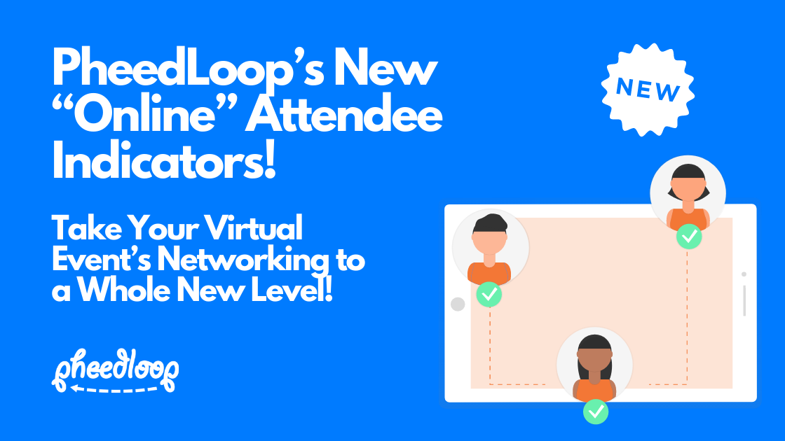 """PheedLoop's New """"Online"""" Attendee Indicators Will Take Your Virtual Event's Networking to a Whole New Level!"""
