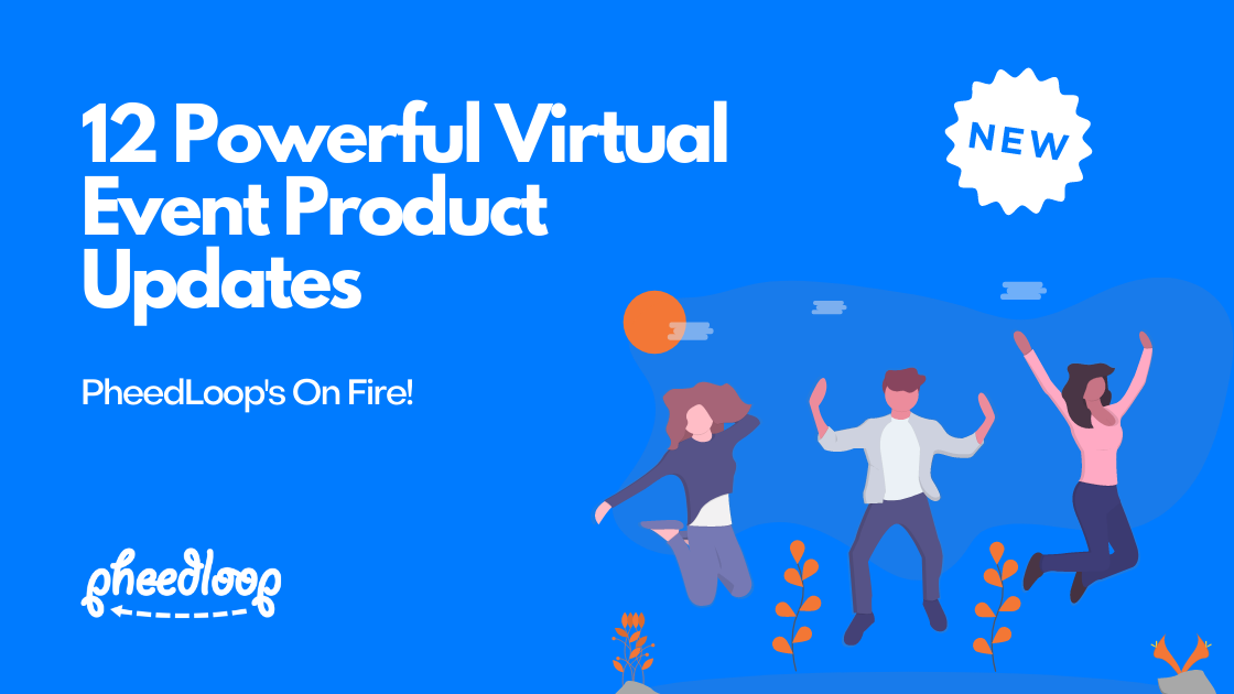 12 Powerful Virtual Event Product Updates - PheedLoop's On Fire!