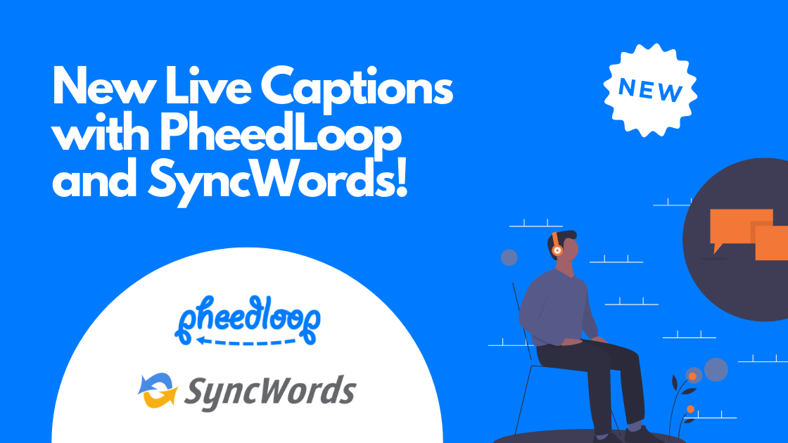 New Live Multi-Language Captioning Options in PheedLoop with SyncWords!