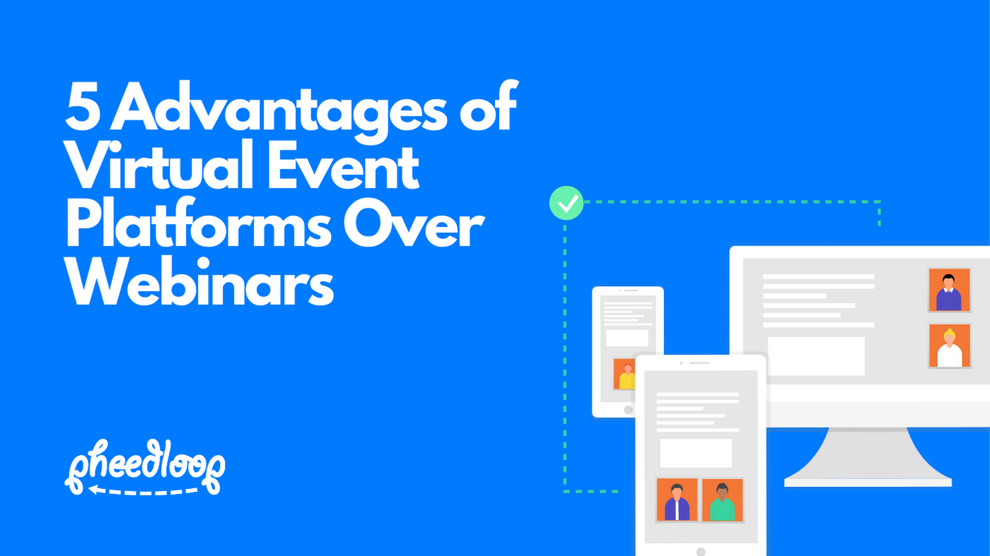 5 Advantages of Virtual Events Versus Zoom Webinars