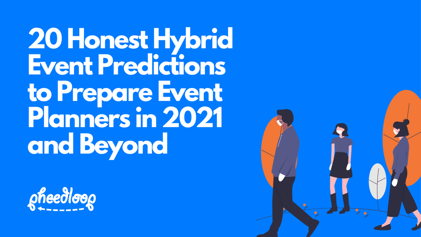 20 Honest Hybrid Event Predictions to Prepare Event Planners in 2021 and Beyond