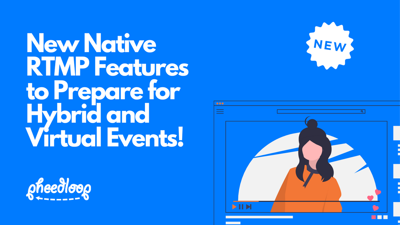 New Native RTMP Features to Prepare for Hybrid Events and Power Virtual Events!