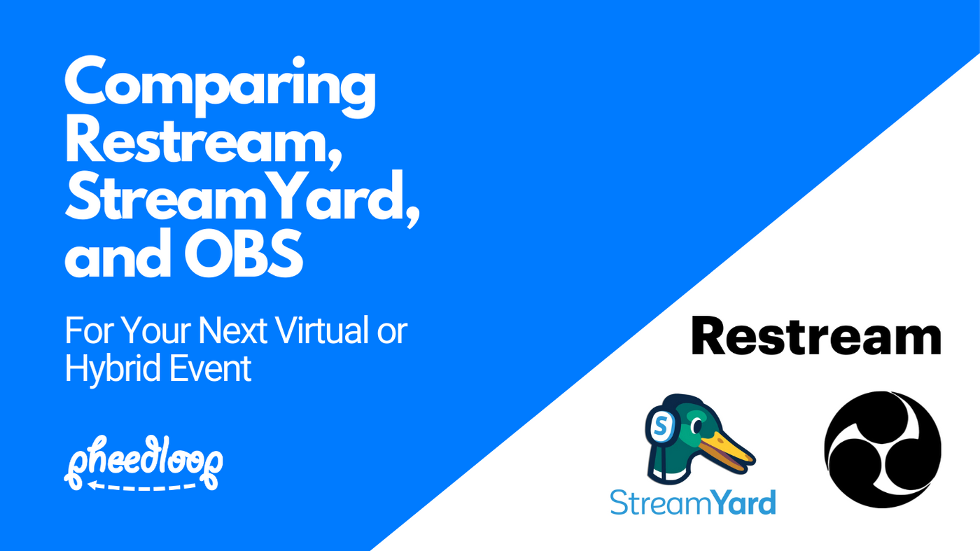 Comparing StreamYard, Restream, and OBS for Your Next Virtual or Hybrid Event