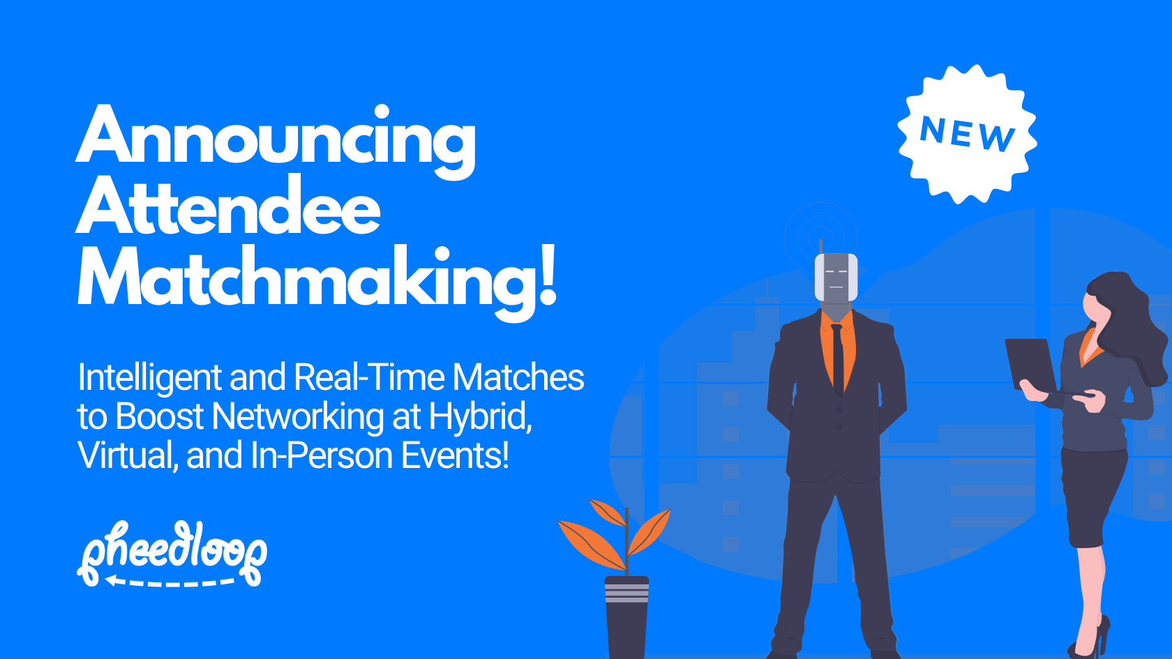 Attendee Matchmaking! Intelligent and Real-Time Matches to Boost Networking at Hybrid, Virtual, and In-Person Events!