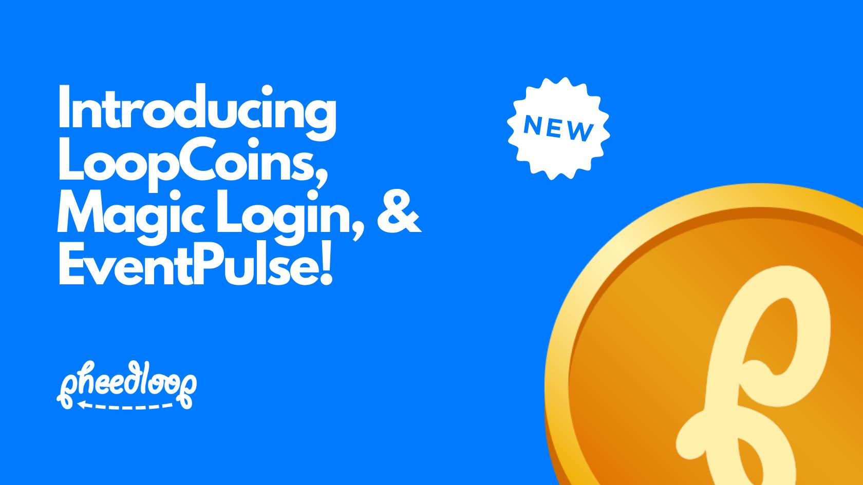 Introducing LoopCoins, Magic Login, and EventPulse (New Dashboard Metrics)!