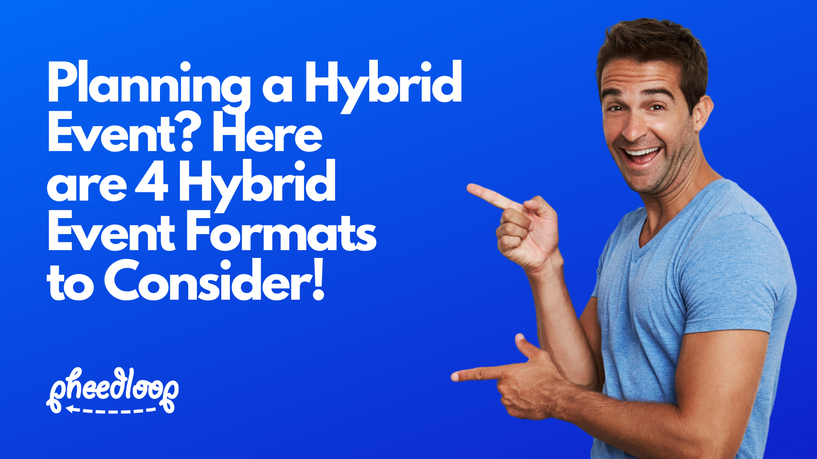 Planning a Hybrid Event? Here are 4 Hybrid Event Formats and Ideas to Consider!