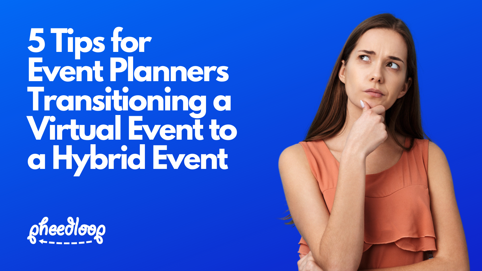 5 Ideas for Event Planners Transitioning from Virtual to Hybrid Events and Platforms