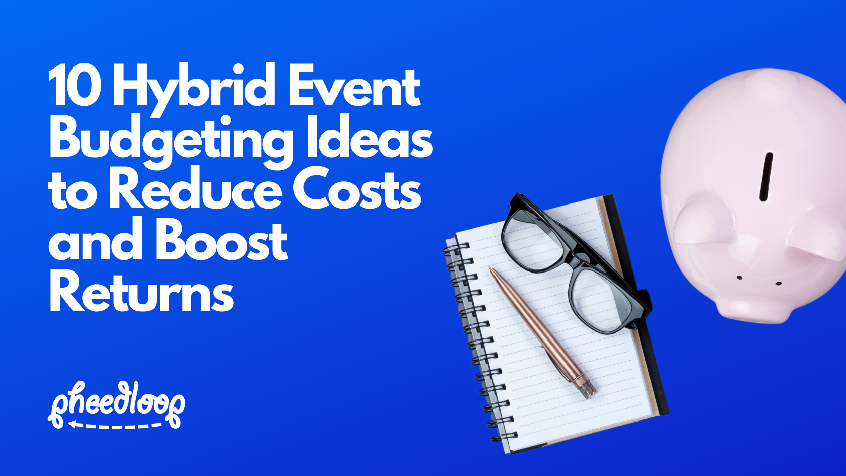 10 Hybrid Event Budgeting Ideas to Reduce Costs and Boost Returns