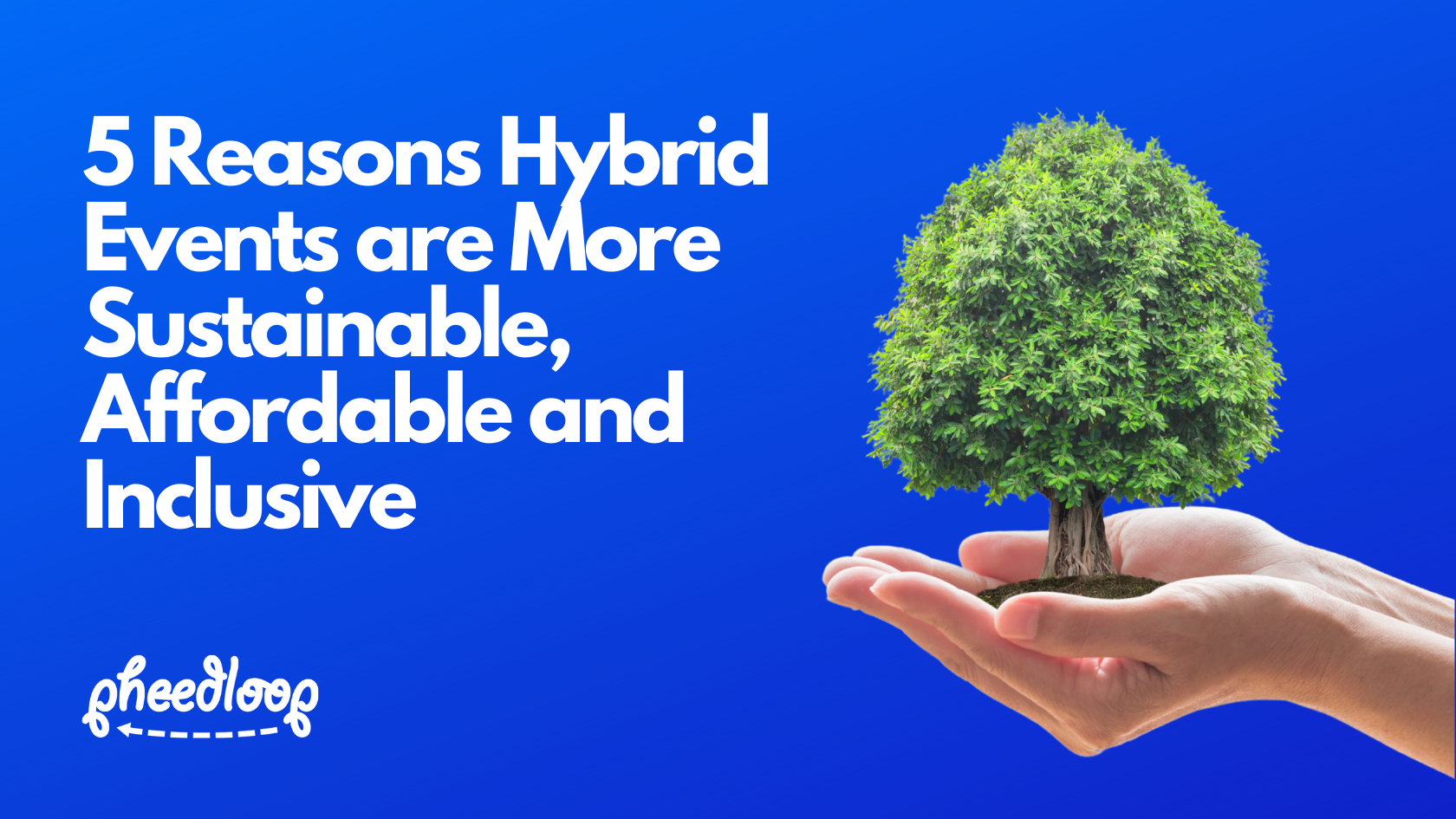 5 Reasons Hybrid Events are More Sustainable, Affordable and Inclusive