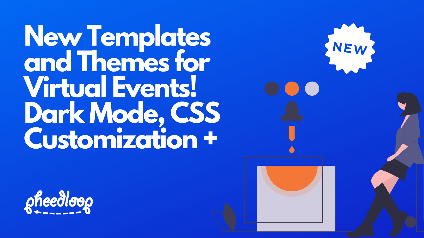 New Templates and Themes for Virtual Events, Dark Mode, and More Customization Options!