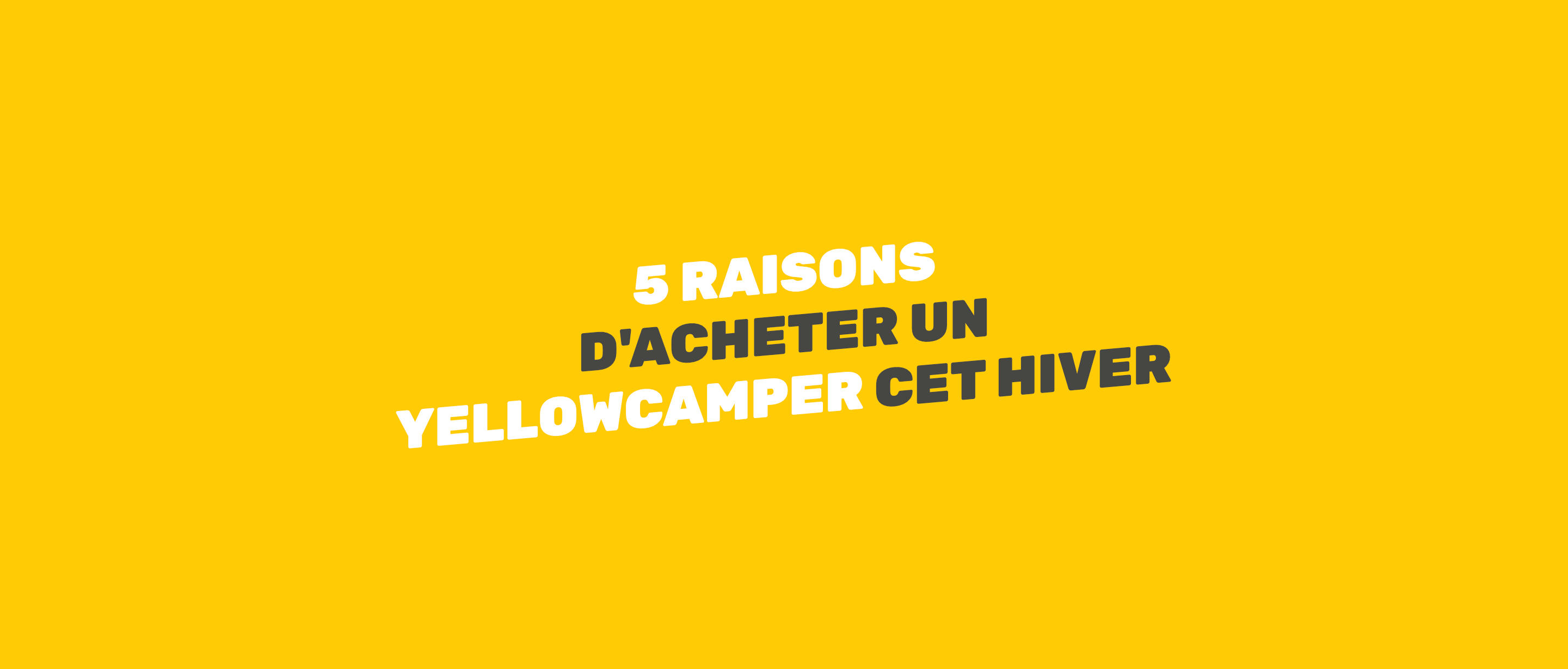5 raisons d'acheter un Yellowcamper cet hiver