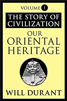 The Story of Civilization: Our Oriental Heritage