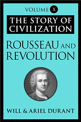 The Story of Civilization: Rousseau and Revolution