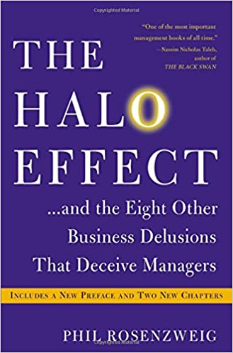 The Halo Effect... and Eight Other Business Delusions that Deceive Managers