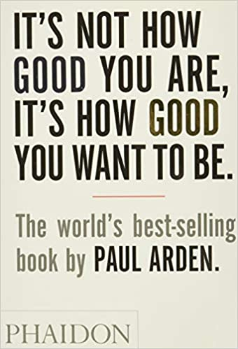 It's Not How Good You Are - It's How Good You Want To Be
