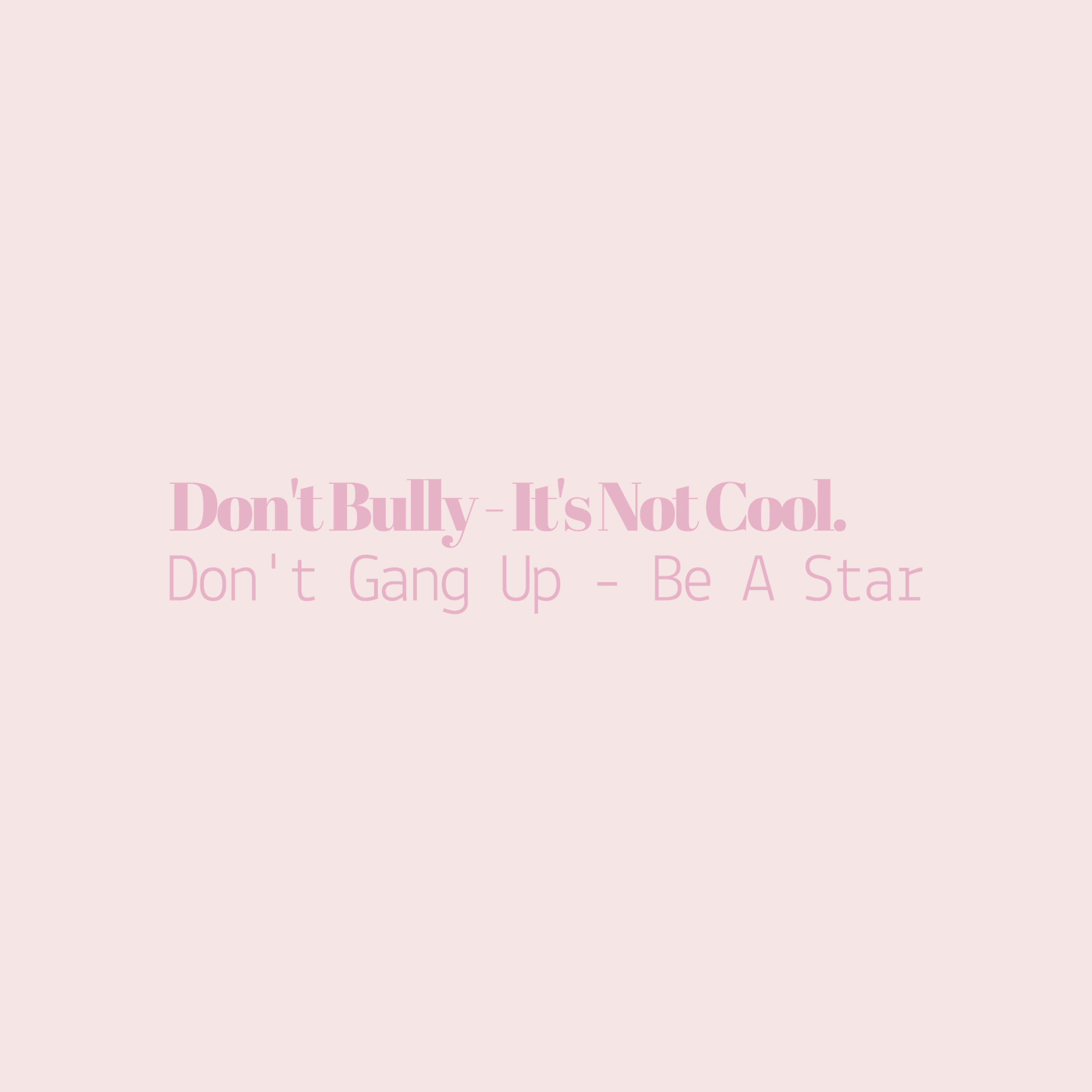 Don't Bully - It's Not Cool.