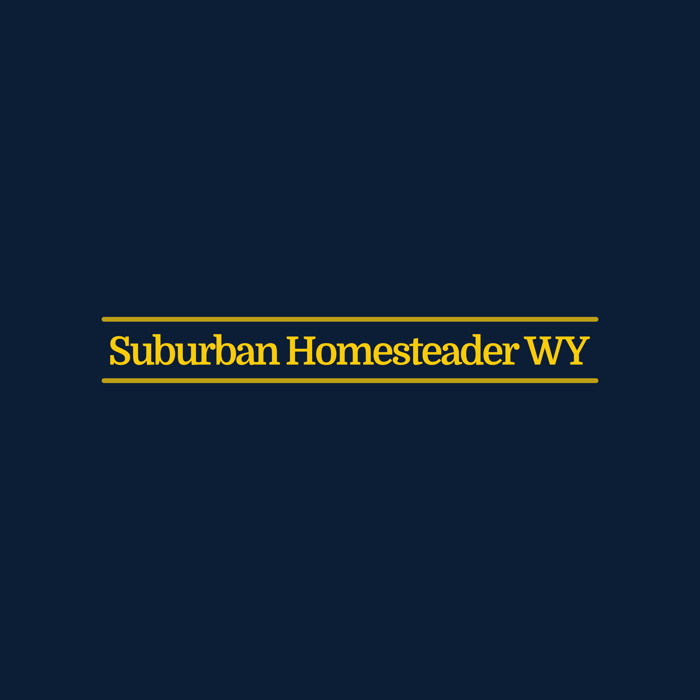 Suburban Homesteader WY