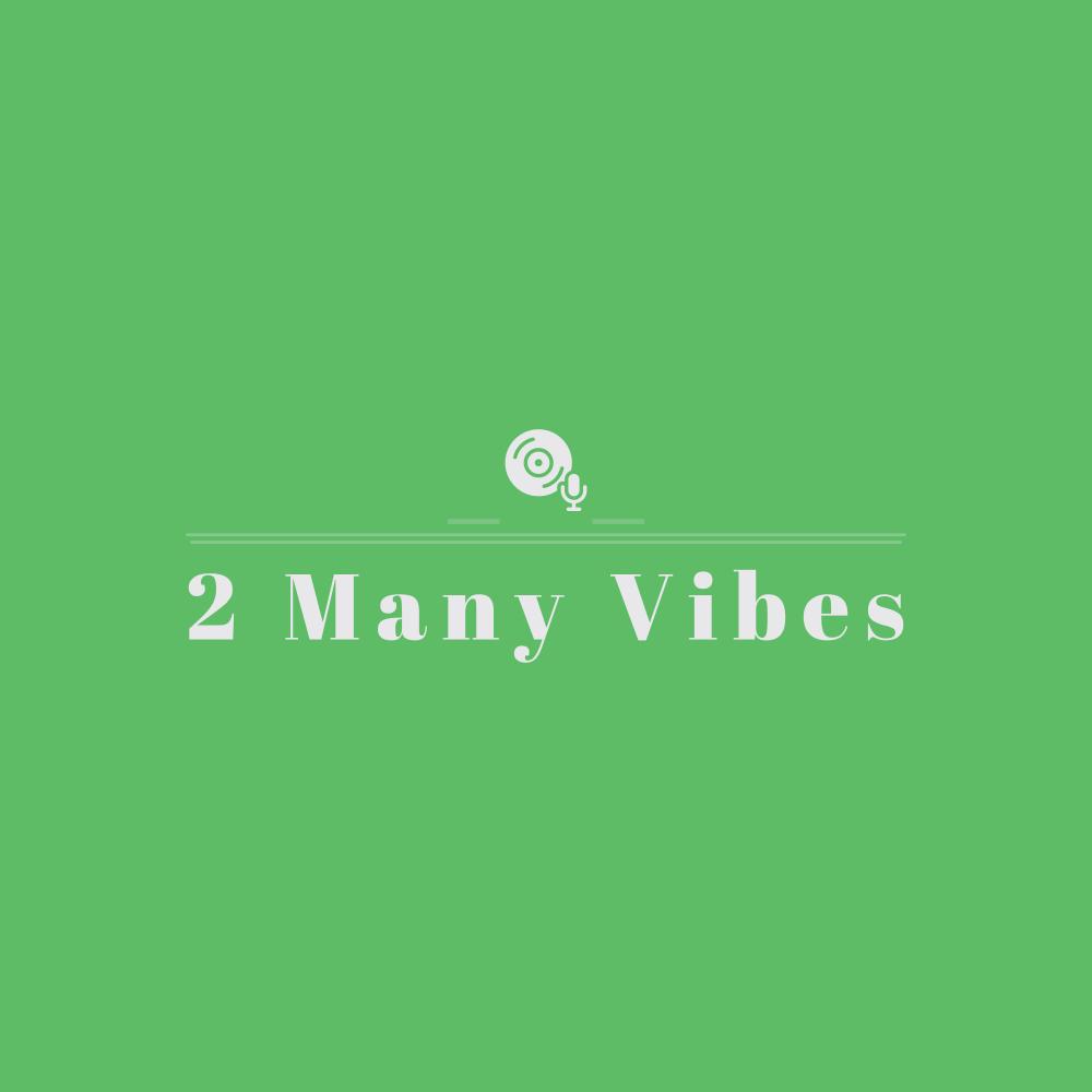 2 Many Vibes