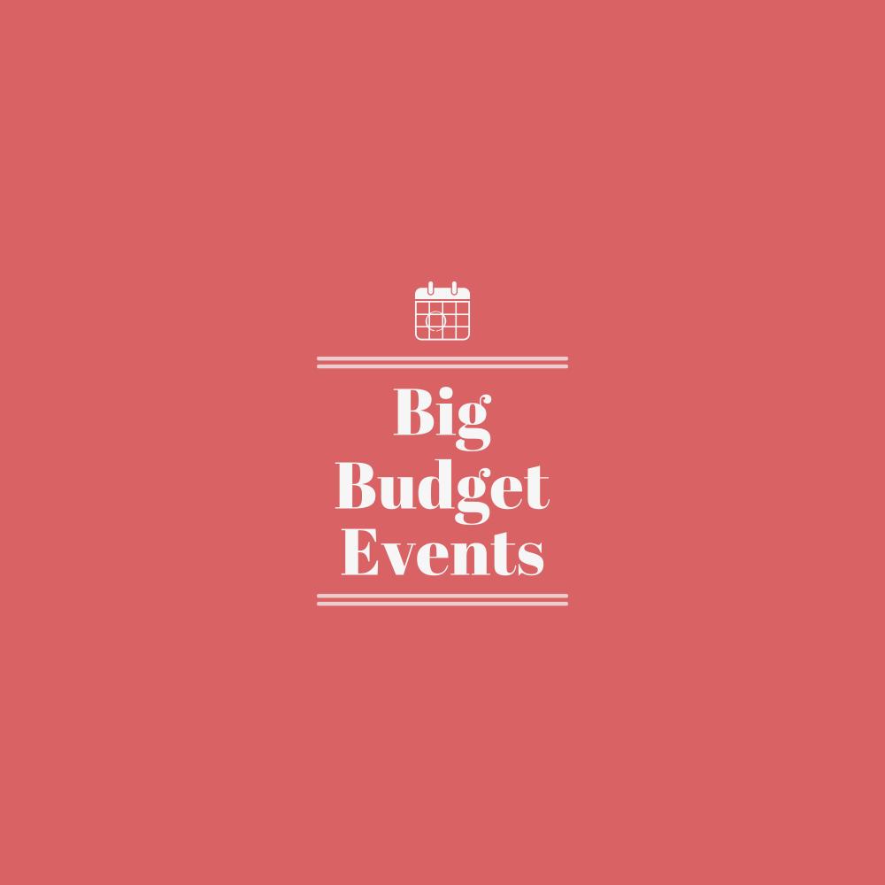 Big Budget Events