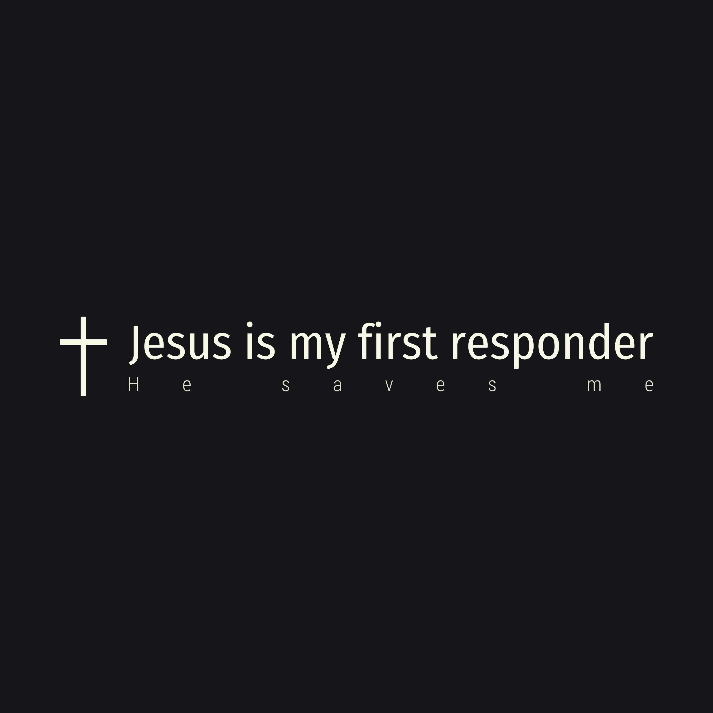 Jesus is my first responder