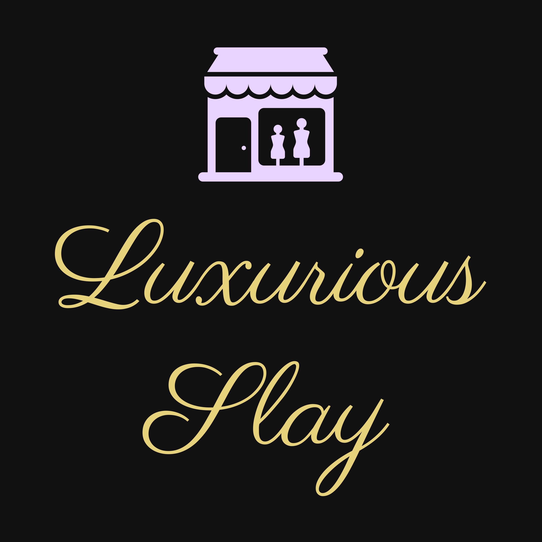 Luxurious Slay