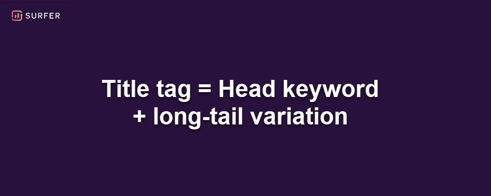 Title tag equal head keyword plus long-tail variation
