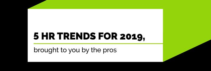 Five HR Trends for 2019, Brought to You by the Pros