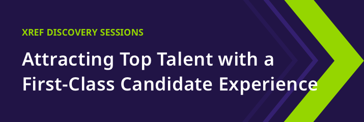 Xref discovery sessions, attracting top talent, first-class candidate experience, white and green writing, purple background