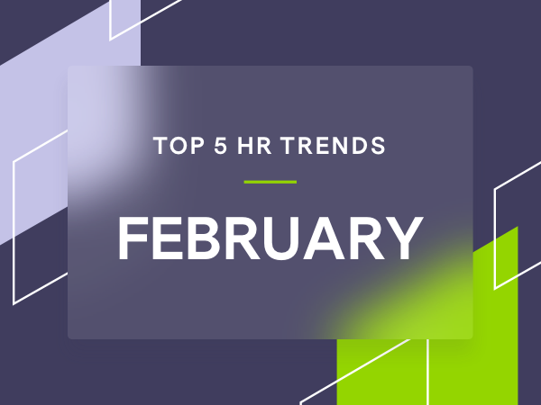 5 Trending HR Topics for February 2021