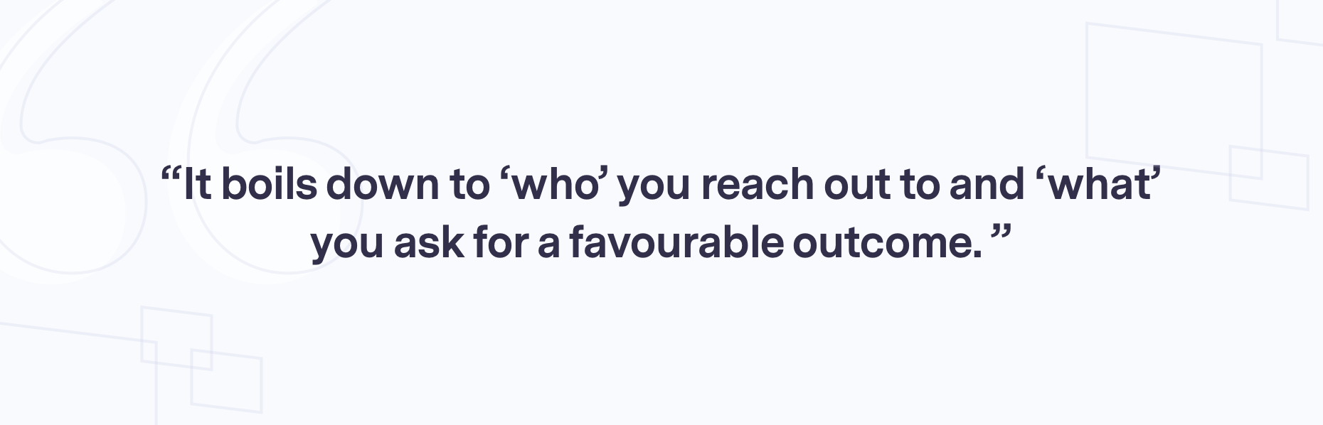 'Who' you reach out to and 'what' you ask is important