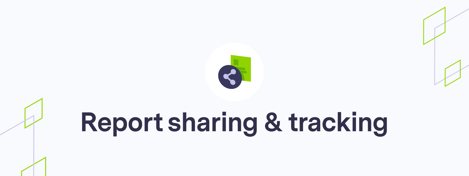 report sharing and tracking feature