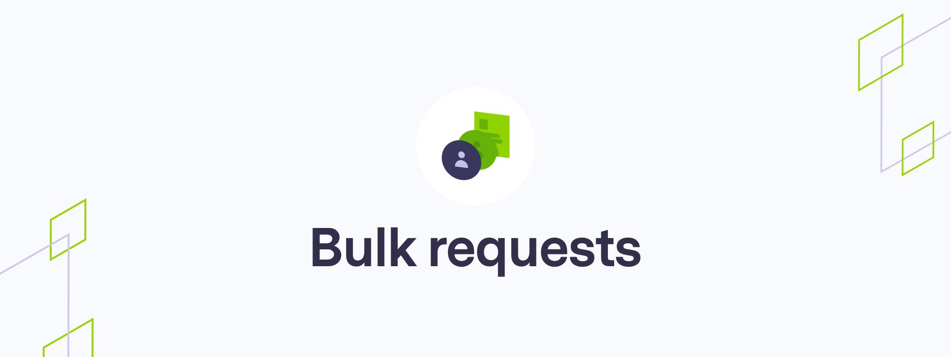 Bulk requests
