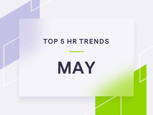5 Trending HR Topics for May 2021