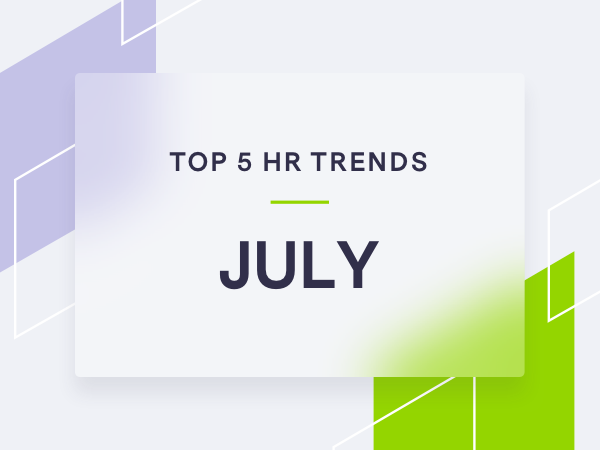 5 Trending HR Topics for July 2021