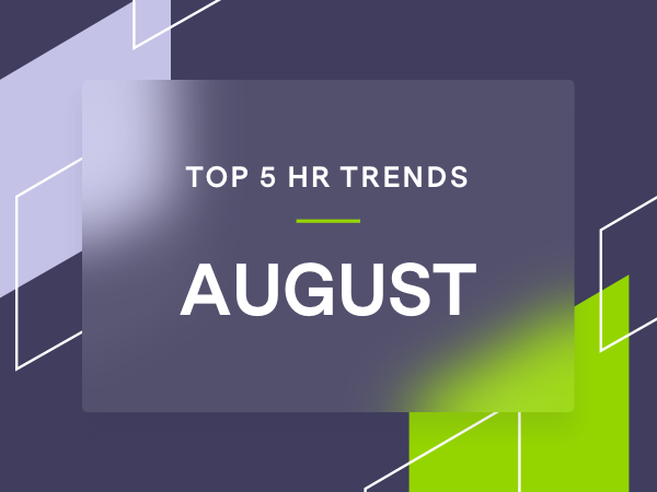 5 Trending HR Topics for August 2021