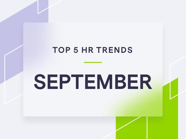 5 Trending HR Topics for September 2021