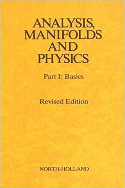 Analysis, Manifolds and Physics, Part 1