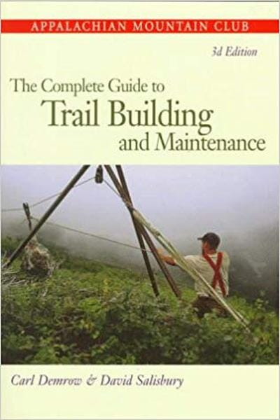 The Complete Guide to Trail Building and Maintenance