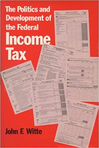 The Politics and Development of the Federal Income Tax