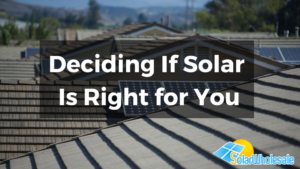 Deciding if Solar is Right for You