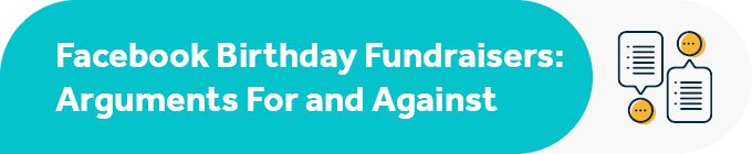 This section covers the arguments for and against Facebook birthday fundraiseres.