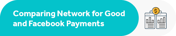 This section contains a comparison between Facebook Payments and Network for Good.