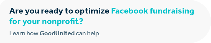 Contact GoodUnited today to optimize the Facebook fundraising process for your nonprofit.