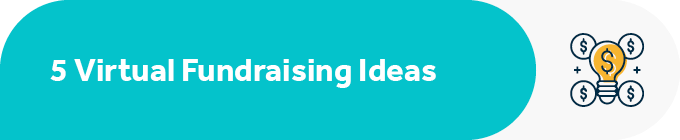 Here are five virtual fundraising ideas for your team.