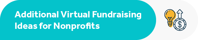 Explore additional virtual fundraising ideas for your strategy.