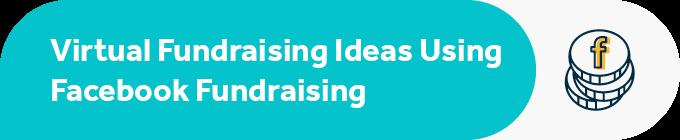 Explore the top virtual fundraising ideas that use Facebook fundraising.