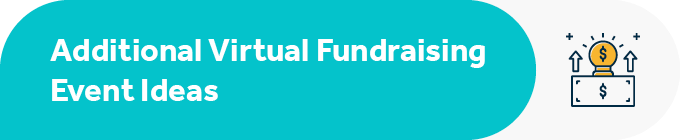 Here are a few additional virtual fundraising event ideas.